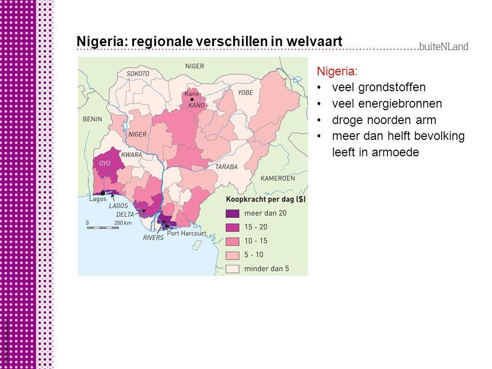 Nigeria: regionale verschillen in welvaart Nigeria: veel grondstoffen veel energiebronnen droge noorden arm meer dan helft bevolking leeft in armoede