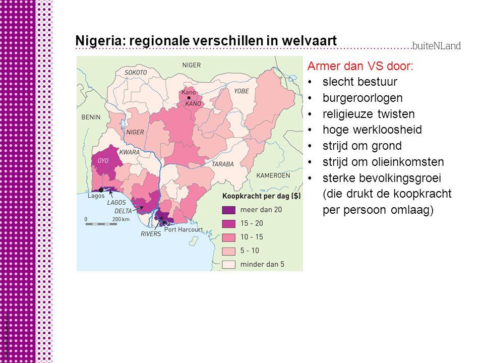 Nigeria: regionale verschillen in welvaart Armer dan VS door: slecht bestuur burgeroorlogen religieuze twisten hoge werkloosheid strijd om grond strij