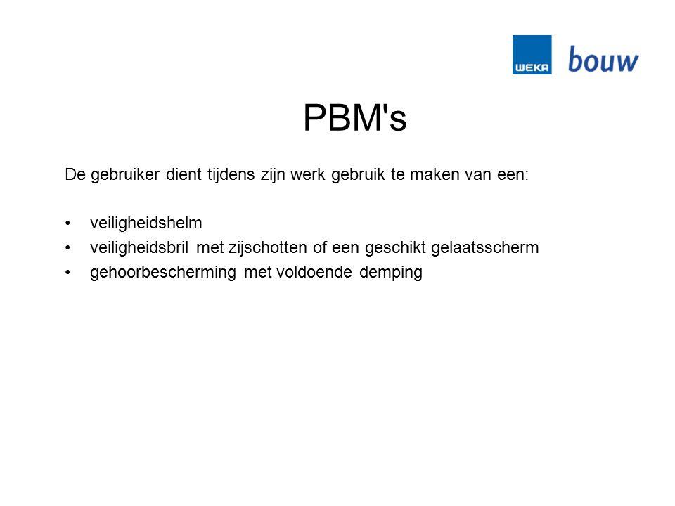PBM s De gebruiker dient tijdens zijn werk gebruik te maken van een: veiligheidshelm veiligheidsbril met zijschotten of een geschikt gelaatsscherm gehoorbescherming met voldoende demping