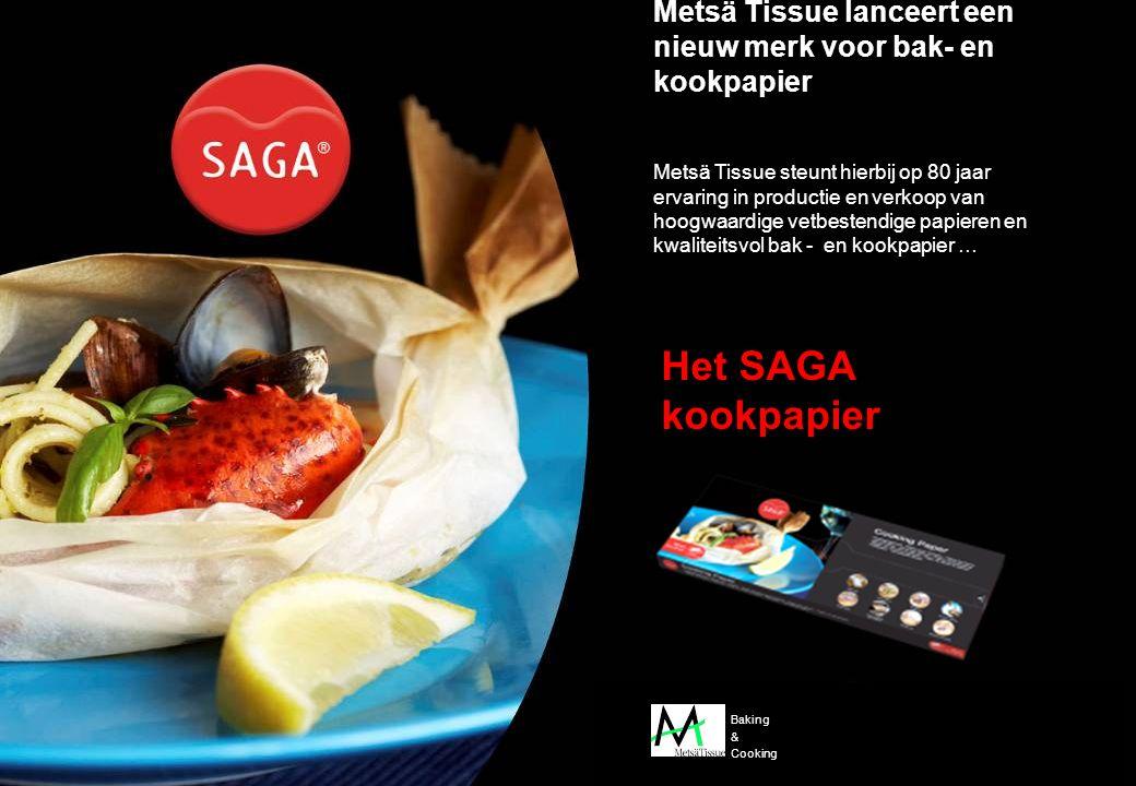 © Metsä Tissue Oyj ı 2011 / gdr / Pagina ‹Nr.› Metsä Tissue steunt hierbij op 80 jaar ervaring in productie en verkoop van hoogwaardige vetbestendige papieren en kwaliteitsvol bak - en kookpapier … Metsä Tissue lanceert een nieuw merk voor bak- en kookpapier Het SAGA kookpapier Baking & Cooking