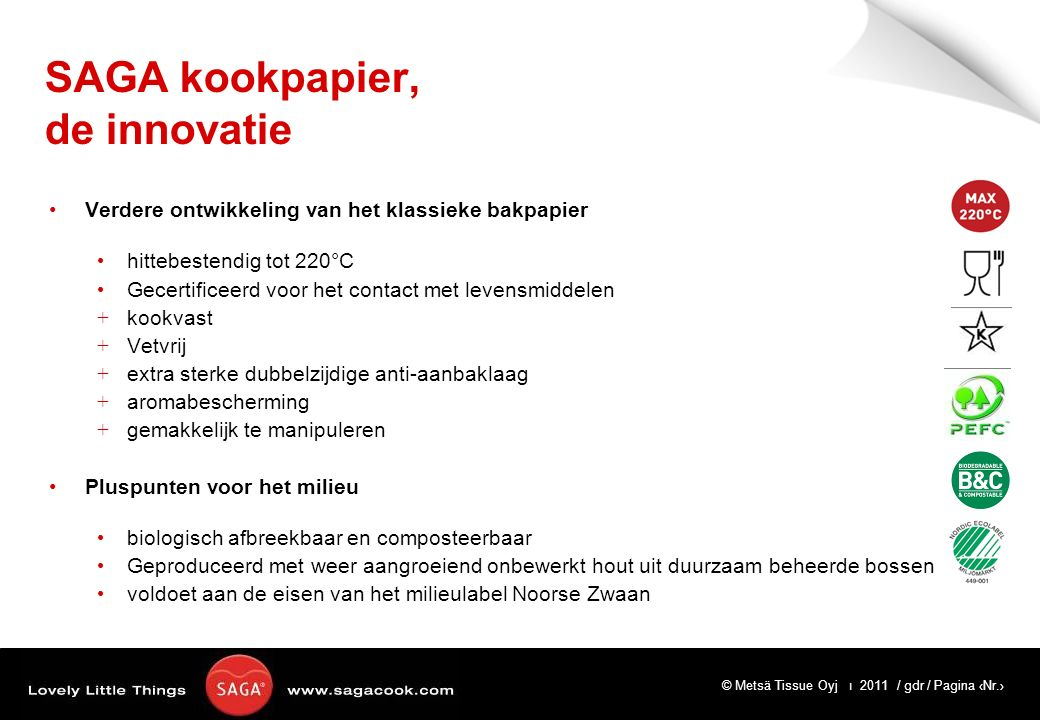 © Metsä Tissue Oyj ı 2011 / gdr / Pagina ‹Nr.› SAGA kookpapier, de innovatie Verdere ontwikkeling van het klassieke bakpapier hittebestendig tot 220°C