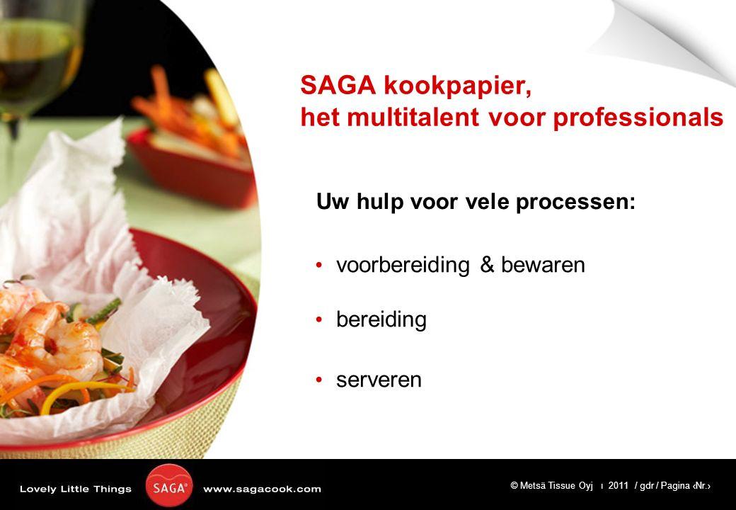 © Metsä Tissue Oyj ı 2011 / gdr / Pagina ‹Nr.› voorbereiding & bewaren bereiding serveren SAGA kookpapier, het multitalent voor professionals Uw hulp voor vele processen: