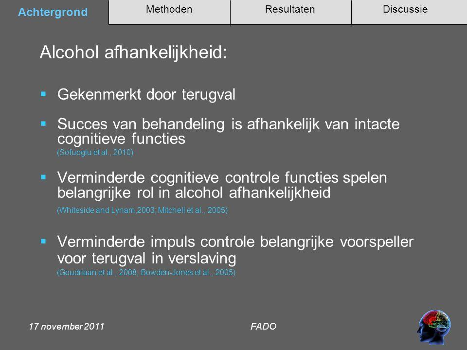 Methoden Achtergrond DiscussieResultaten 17 november 2011 FADO Verbeteren impuls controle aangrijpingspunt voor behandeling Cognitive control Modafinil