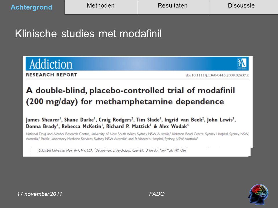Methoden Achtergrond DiscussieResultaten 17 november 2011 FADO Modafinil Modafinil verbetert impuls controle functies in gezonde vrijwilligers, methamphetamine afhankelijkheid en pathologische gokken (Gahremani et al.