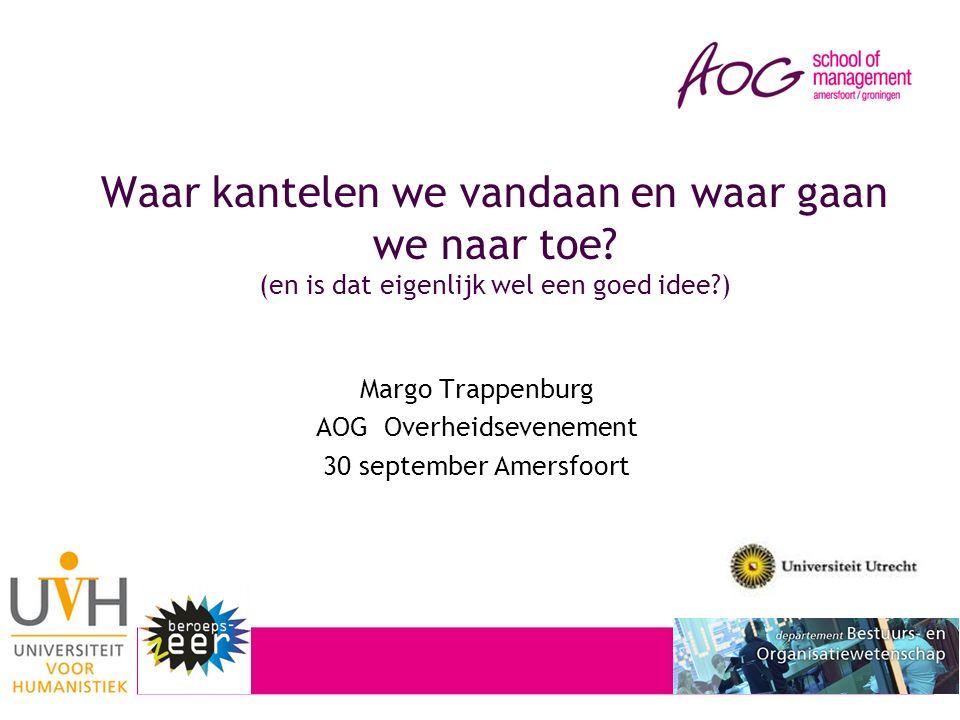 Waar kantelen we vandaan en waar gaan we naar toe? (en is dat eigenlijk wel een goed idee?) Margo Trappenburg AOG Overheidsevenement 30 september Amer