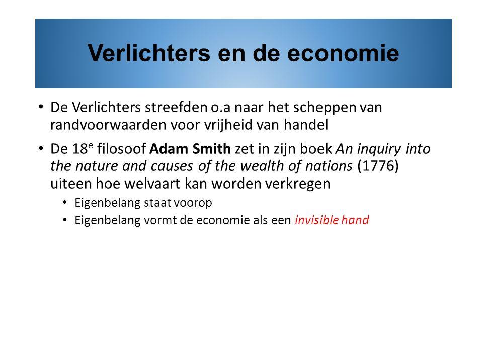 De Verlichters streefden o.a naar het scheppen van randvoorwaarden voor vrijheid van handel De 18 e filosoof Adam Smith zet in zijn boek An inquiry in