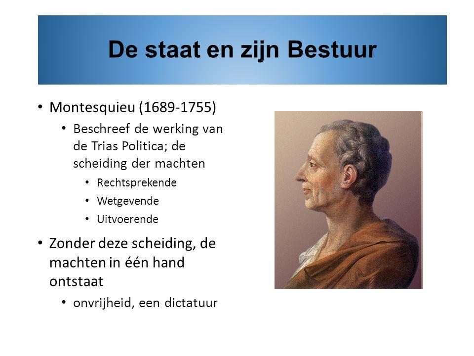 Montesquieu (1689-1755) Beschreef de werking van de Trias Politica; de scheiding der machten Rechtsprekende Wetgevende Uitvoerende Zonder deze scheidi