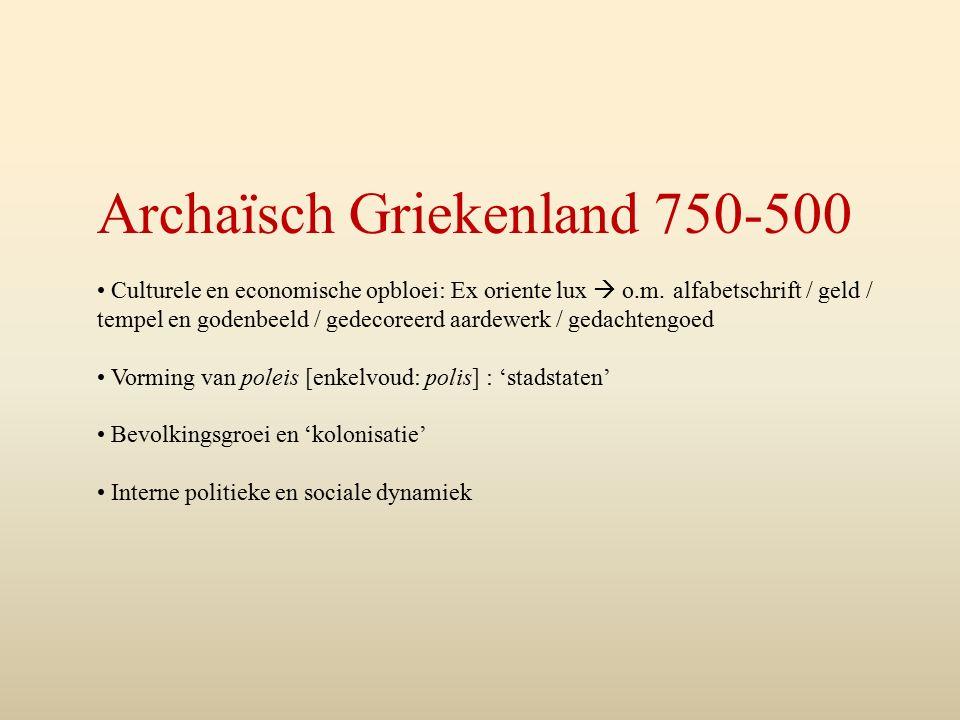 Archaïsch Griekenland 750-500 Culturele en economische opbloei: Ex oriente lux  o.m.