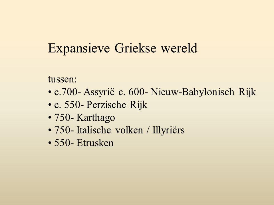 Expansieve Griekse wereld tussen: c.700- Assyrië c.