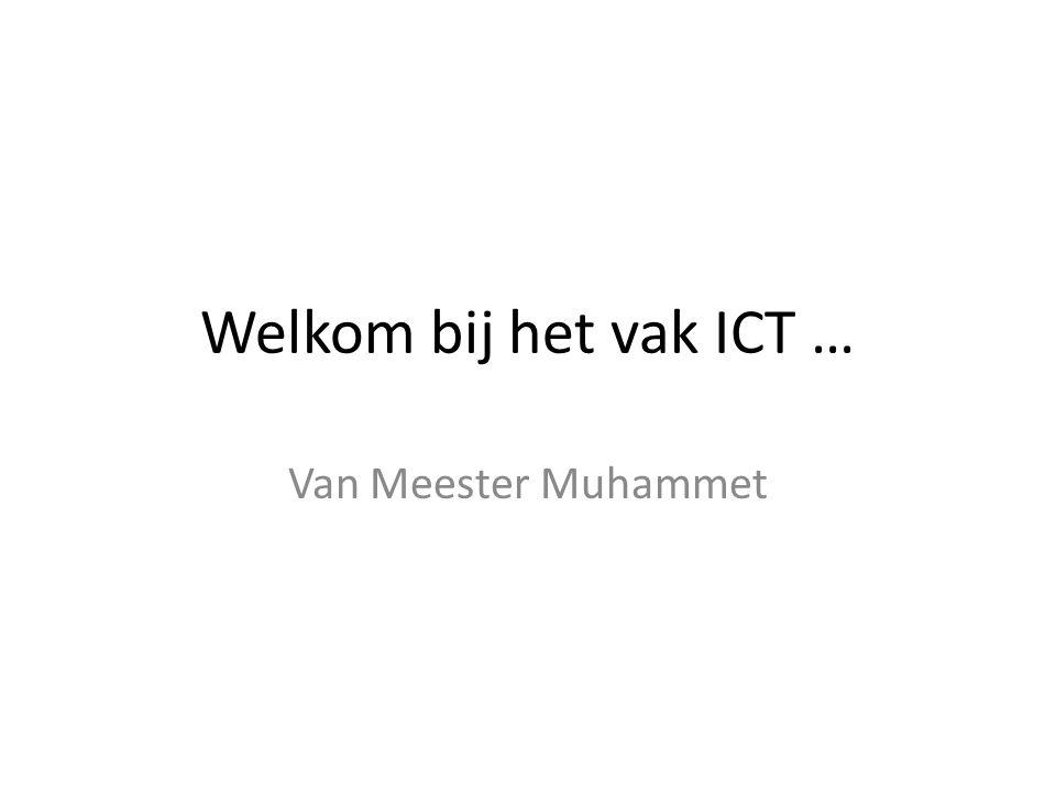 Welkom bij het vak ICT … Van Meester Muhammet