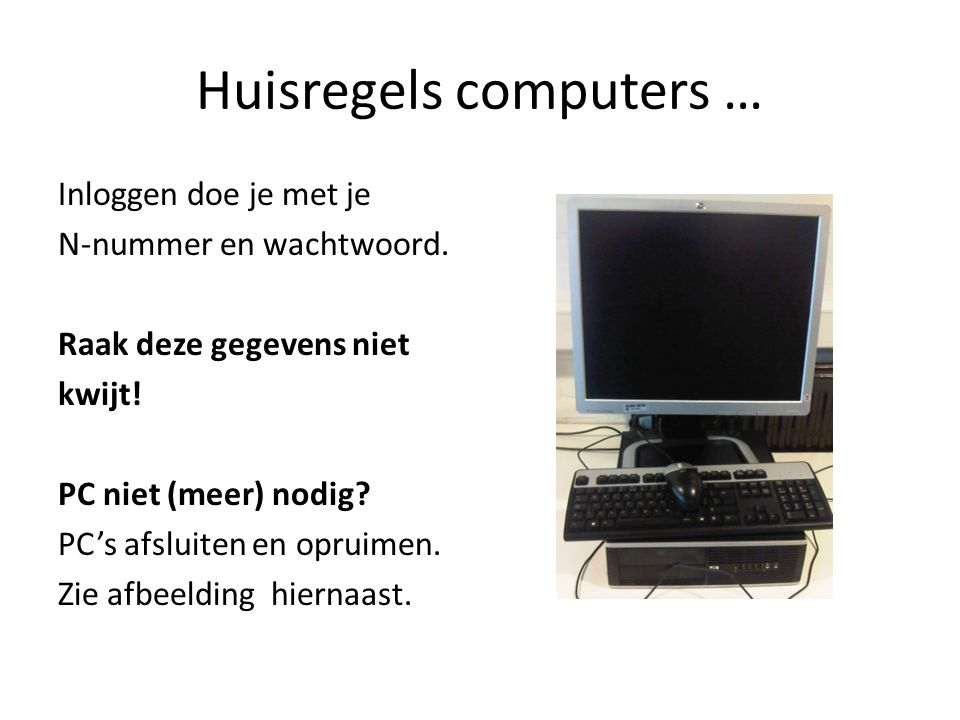 Huisregels computers … Inloggen doe je met je N-nummer en wachtwoord.