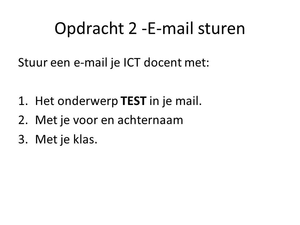 Opdracht 2 -E-mail sturen Stuur een e-mail je ICT docent met: 1.Het onderwerp TEST in je mail.