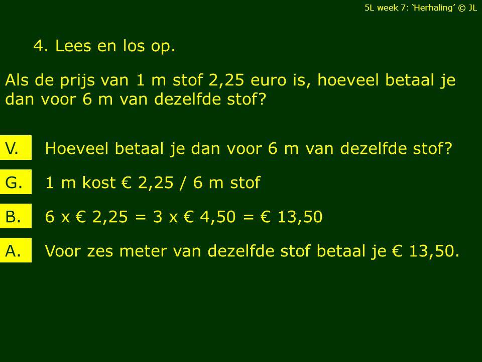 5.Lees en los op. Aaron koopt een stuk kabeljauwfilet van 750 gram en betaalt daarvoor 15 euro.