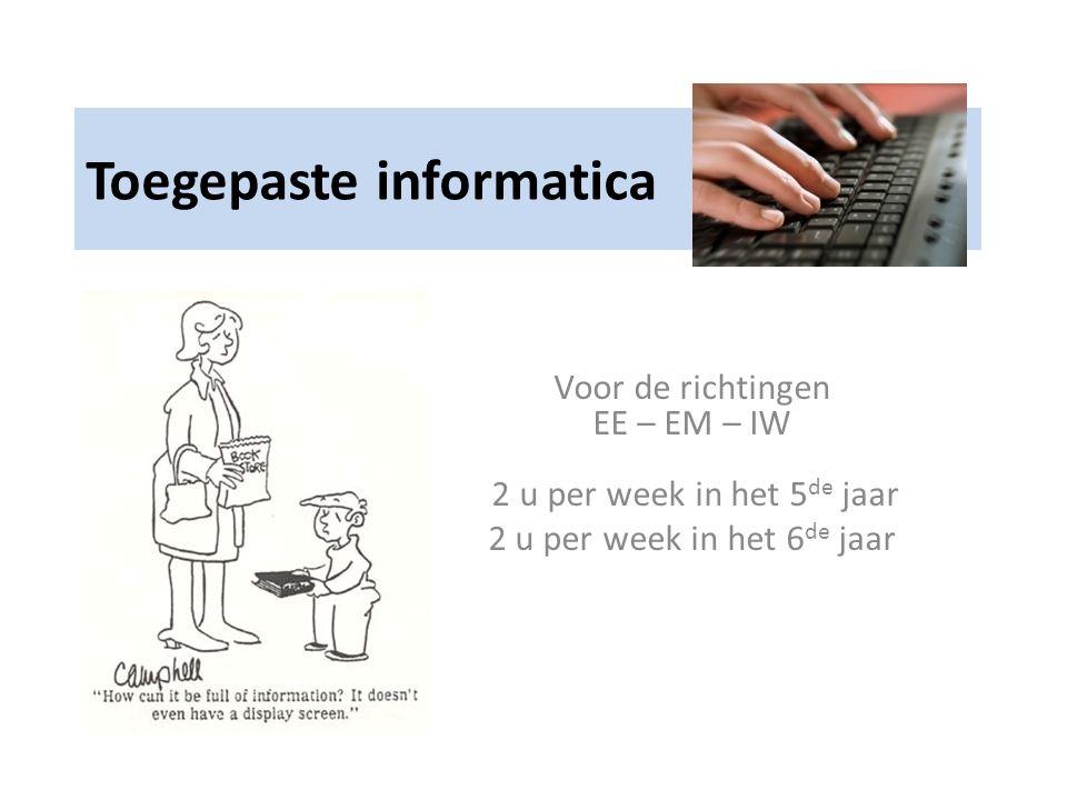 Toegepaste informatica Voor de richtingen EE – EM – IW 2 u per week in het 5 de jaar 2 u per week in het 6 de jaar
