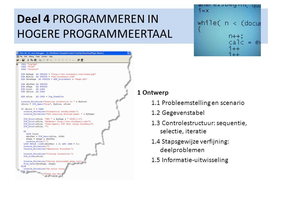 Deel 4 PROGRAMMEREN IN HOGERE PROGRAMMEERTAAL 1 Ontwerp 1.1 Probleemstelling en scenario 1.2 Gegevenstabel 1.3 Controlestructuur: sequentie, selectie,