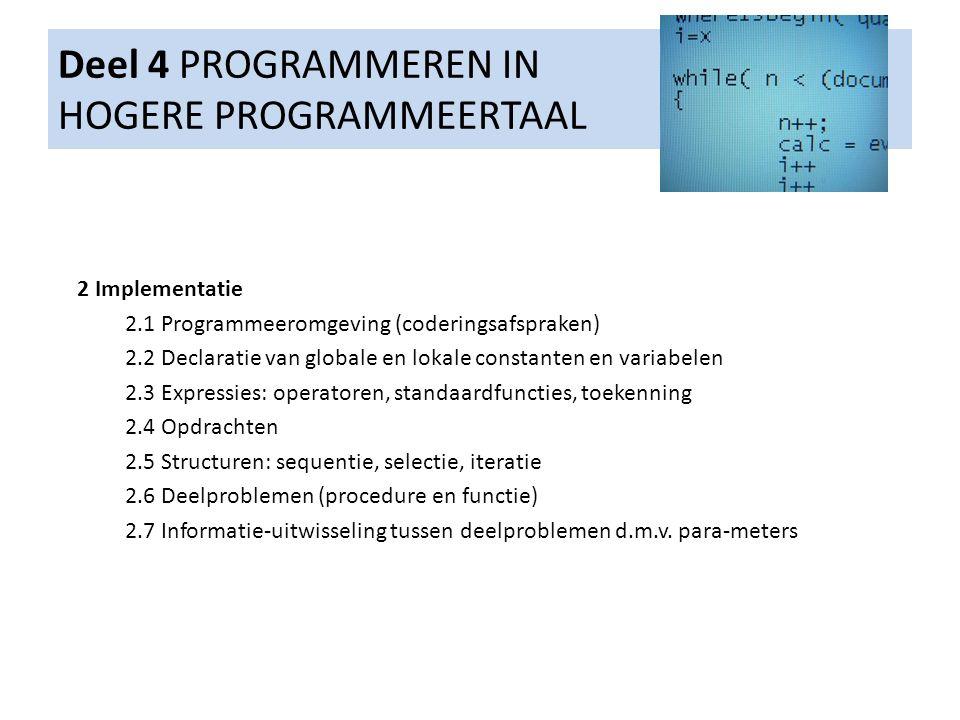 Deel 4 PROGRAMMEREN IN HOGERE PROGRAMMEERTAAL 2 Implementatie 2.1 Programmeeromgeving (coderingsafspraken) 2.2 Declaratie van globale en lokale consta