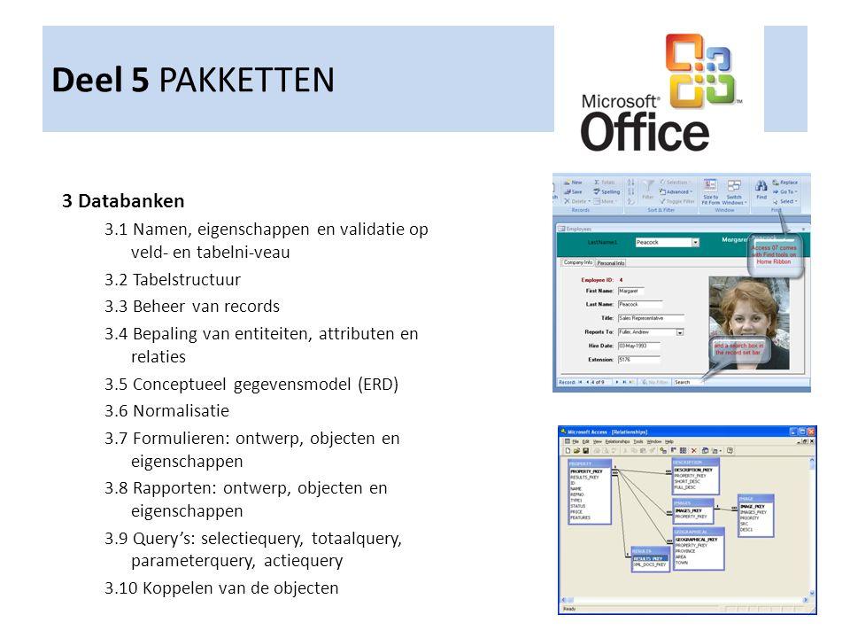 Deel 5 PAKKETTEN 3 Databanken 3.1 Namen, eigenschappen en validatie op veld- en tabelni-veau 3.2 Tabelstructuur 3.3 Beheer van records 3.4 Bepaling va