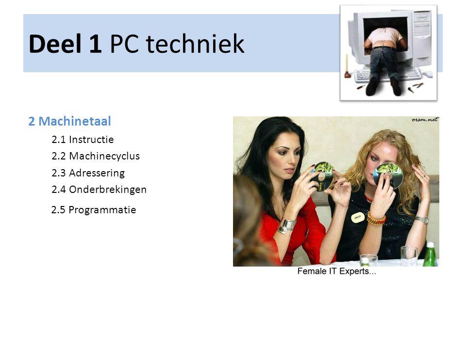 2 Machinetaal 2.1 Instructie 2.2 Machinecyclus 2.3 Adressering 2.4 Onderbrekingen 2.5 Programmatie