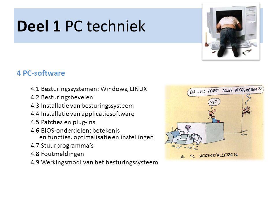 Deel 1 PC techniek 4 PC-software 4.1 Besturingssystemen: Windows, LINUX 4.2 Besturingsbevelen 4.3 Installatie van besturingssysteem 4.4 Installatie va