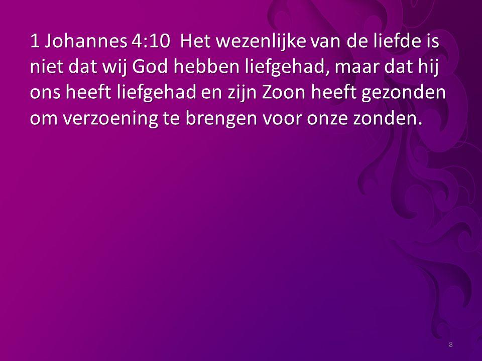 8 1 Johannes 4:10 Het wezenlijke van de liefde is niet dat wij God hebben liefgehad, maar dat hij ons heeft liefgehad en zijn Zoon heeft gezonden om verzoening te brengen voor onze zonden.