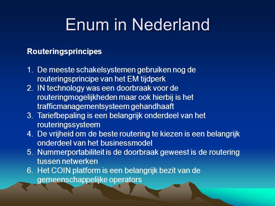 Enum in Nederland Routeringsprincipes 1.De meeste schakelsystemen gebruiken nog de routeringsprincipe van het EM tijdperk 2.IN technology was een doorbraak voor de routeringmogelijkheden maar ook hierbij is het trafficmanagementsysteem gehandhaaft 3.Tariefbepaling is een belangrijk onderdeel van het routeringssysteem 4.De vrijheid om de beste routering te kiezen is een belangrijk onderdeel van het businessmodel 5.Nummerportabiliteit is de doorbraak geweest is de routering tussen netwerken 6.Het COIN platform is een belangrijk bezit van de gemeenschappelijke operators