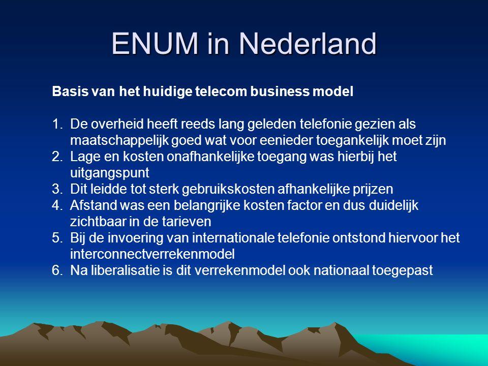 ENUM in Nederland Nummerportabiliteit 1.Nummerportabiliteit wordt verzorgd door middel van het COIN platform 2.COIN verzorgt naast nummerportabiliteit ook tariefinformatie voor de bijzondere diensten 3.De participanten in COIN zijn tevreden op de werking en betrouwbaarheid, maar verwachten meer flexibiliteit en lagere kosten 4.De participanten denken dat ENUM technologie kan bijdragen de verwachtingen die zij hebben waar te maken 5.Infrastucture ENUM en COIN is feitelijk in basis hetzelfde 6.We kunnen daarom ook stellen dat in Nederland infrastucture ENUM al operationeel is met afwijkende technologie