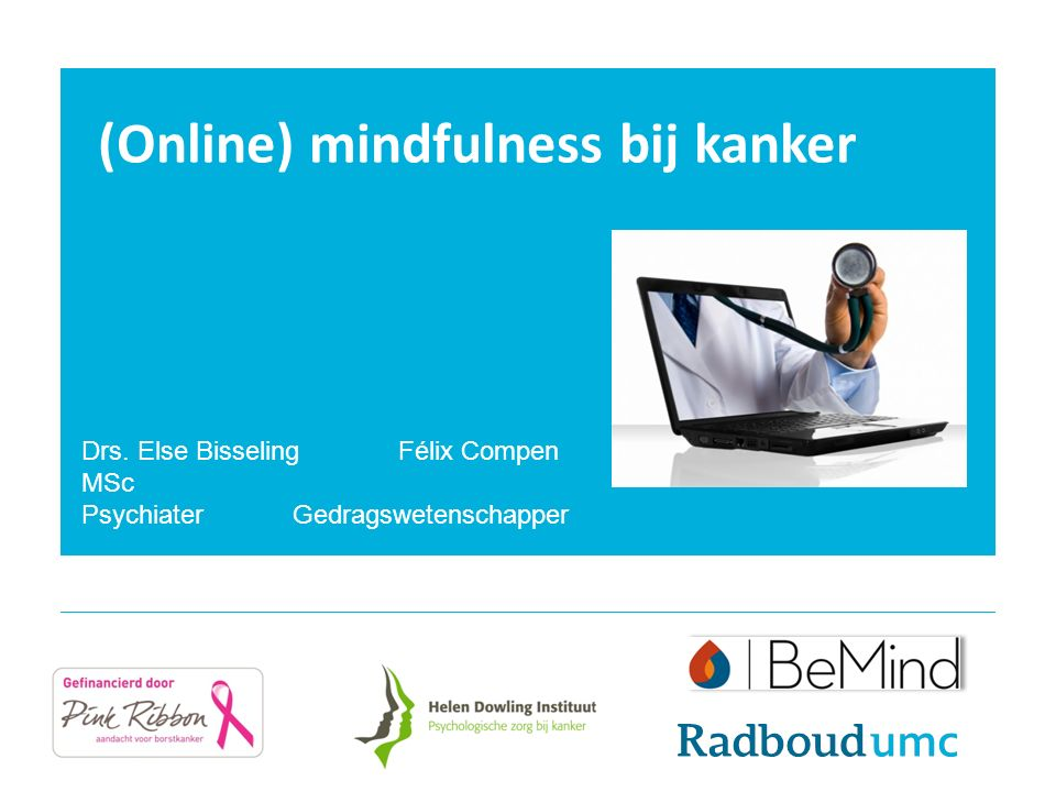 (Online) mindfulness bij kanker Drs. Else Bisseling Félix Compen MSc PsychiaterGedragswetenschapper