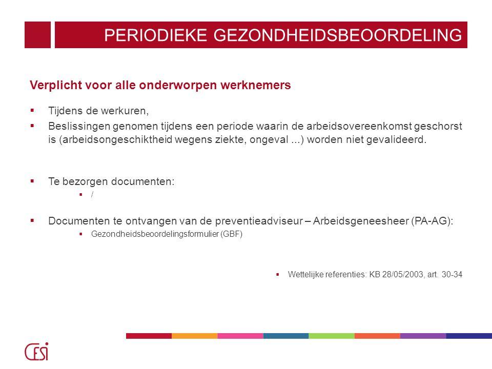 PERIODIEKE GEZONDHEIDSBEOORDELING Verplicht voor alle onderworpen werknemers  Tijdens de werkuren,  Beslissingen genomen tijdens een periode waarin