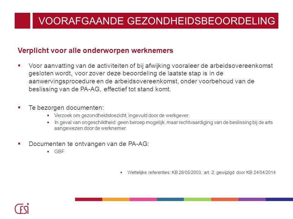 VOORAFGAANDE GEZONDHEIDSBEOORDELING Verplicht voor alle onderworpen werknemers  Voor aanvatting van de activiteiten of bij afwijking vooraleer de arb