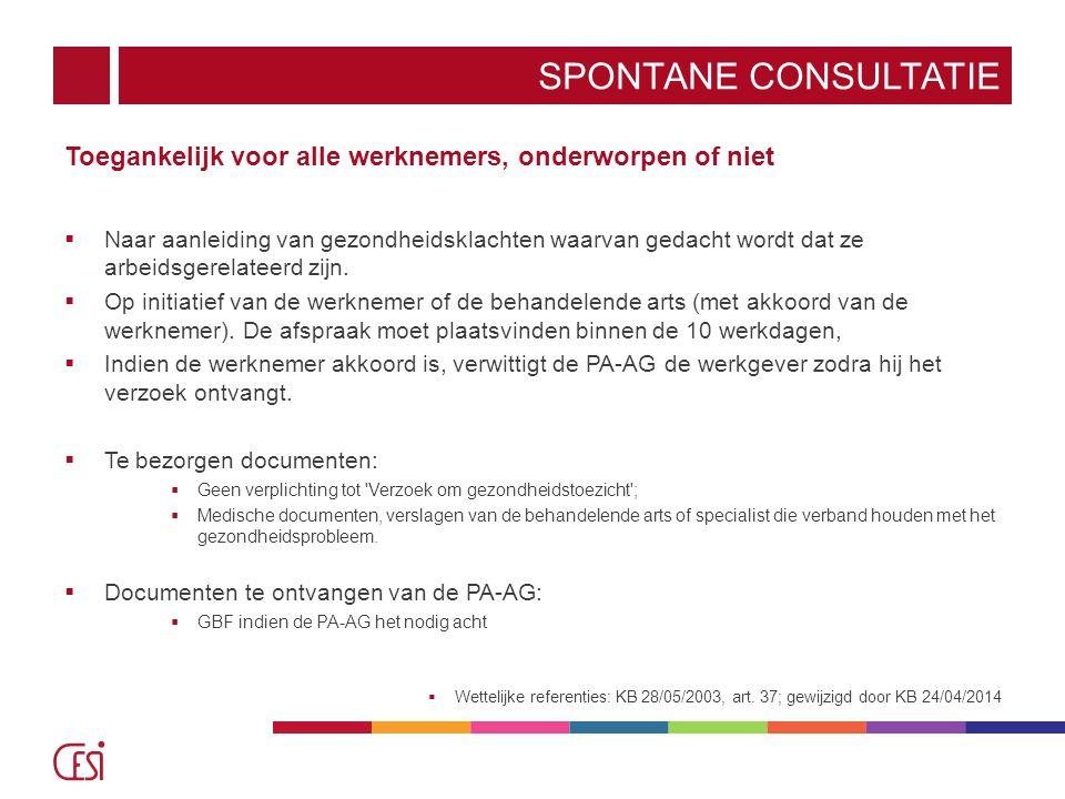 SPONTANE CONSULTATIE Toegankelijk voor alle werknemers, onderworpen of niet  Naar aanleiding van gezondheidsklachten waarvan gedacht wordt dat ze arb