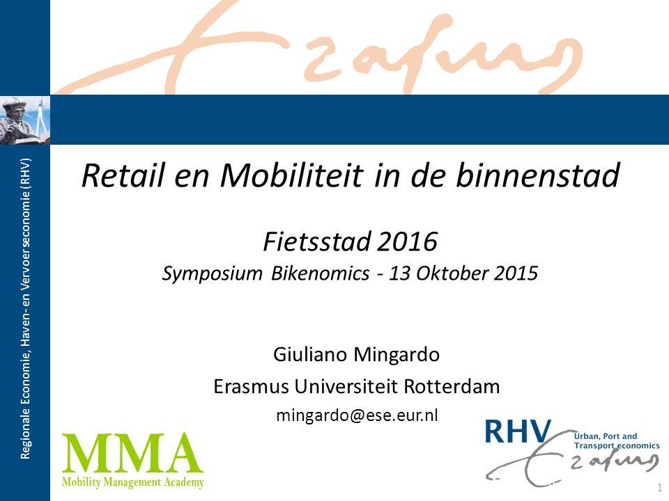 Regionale Economie, Haven- en Vervoerseconomie (RHV) Retail en Mobiliteit in de binnenstad Fietsstad 2016 Symposium Bikenomics - 13 Oktober 2015 Giuli