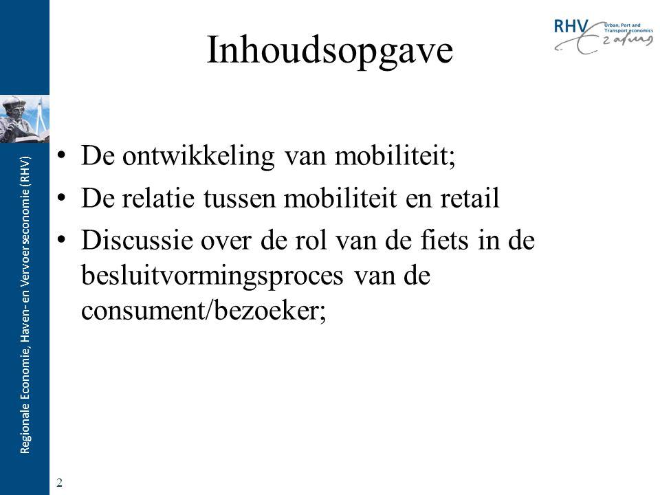 Regionale Economie, Haven- en Vervoerseconomie (RHV) Inhoudsopgave De ontwikkeling van mobiliteit; De relatie tussen mobiliteit en retail Discussie over de rol van de fiets in de besluitvormingsproces van de consument/bezoeker; 2
