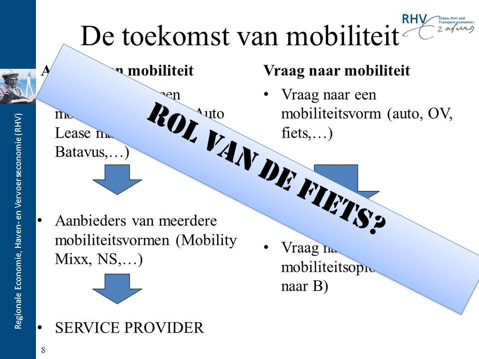 Regionale Economie, Haven- en Vervoerseconomie (RHV) De toekomst van mobiliteit Aanbod van mobiliteit Aanbieders van een mobiliteitsvorm (NS, Auto Lease maatschappij, Batavus,…) Aanbieders van meerdere mobiliteitsvormen (Mobility Mixx, NS,…) SERVICE PROVIDER Vraag naar mobiliteit Vraag naar een mobiliteitsvorm (auto, OV, fiets,…) Vraag naar een mobiliteitsoplossing (van A naar B) 8 Rol van de fiets