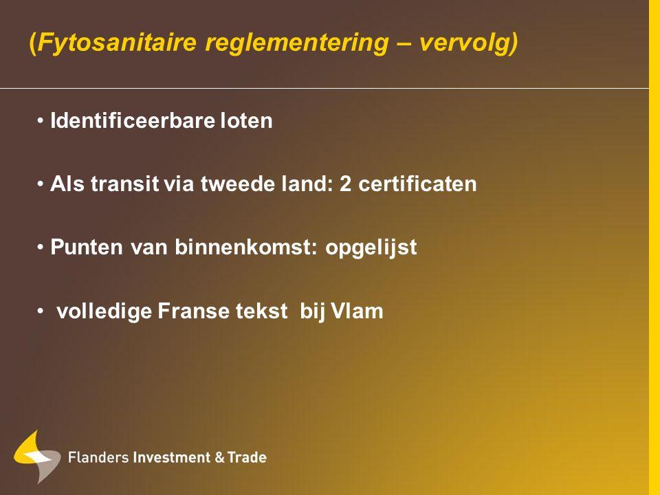 (Fytosanitaire reglementering – vervolg) Identificeerbare loten Als transit via tweede land: 2 certificaten Punten van binnenkomst: opgelijst volledige Franse tekst bij Vlam