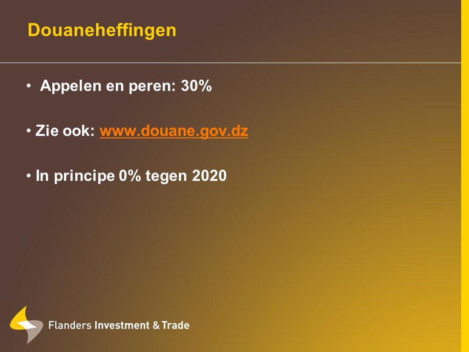 Appelen en peren: 30% Zie ook: www.douane.gov.dzwww.douane.gov.dz In principe 0% tegen 2020 Douaneheffingen