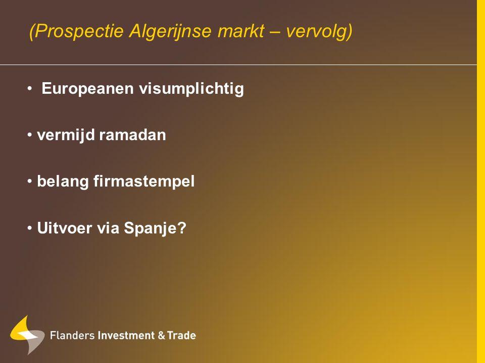 (Prospectie Algerijnse markt – vervolg) Europeanen visumplichtig vermijd ramadan belang firmastempel Uitvoer via Spanje