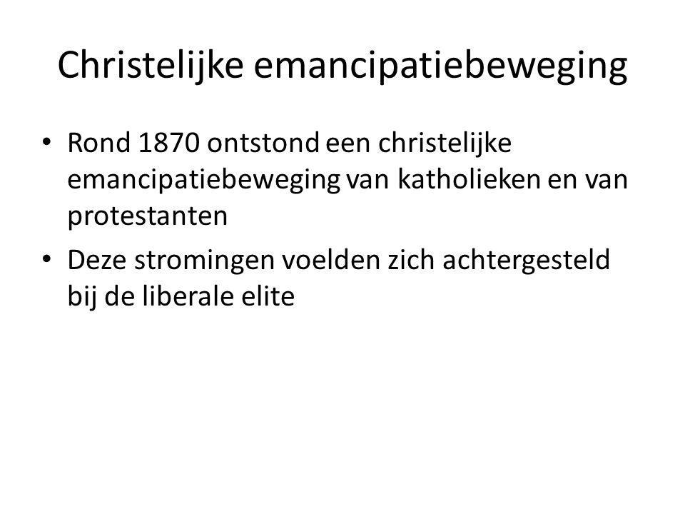 Christelijke emancipatiebeweging Rond 1870 ontstond een christelijke emancipatiebeweging van katholieken en van protestanten Deze stromingen voelden zich achtergesteld bij de liberale elite