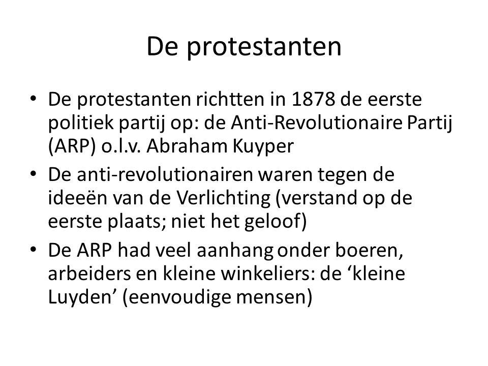 De protestanten De protestanten richtten in 1878 de eerste politiek partij op: de Anti-Revolutionaire Partij (ARP) o.l.v.