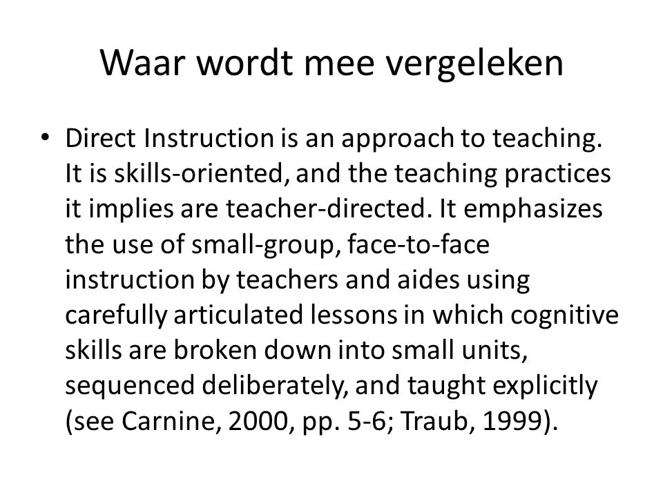 Waar wordt mee vergeleken Direct Instruction is an approach to teaching. It is skills-oriented, and the teaching practices it implies are teacher-dire