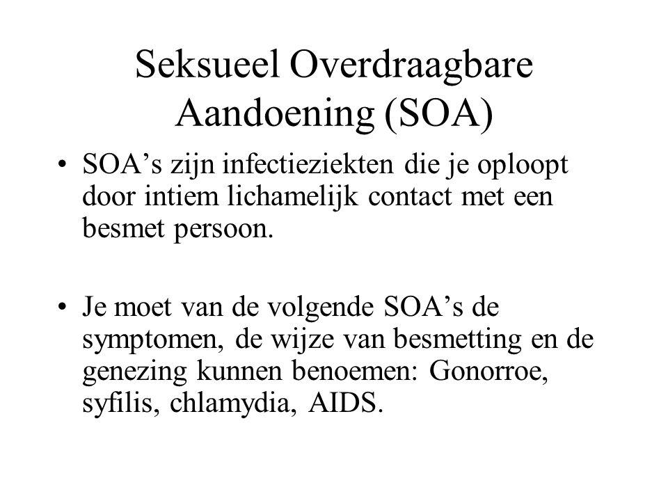 Seksueel Overdraagbare Aandoening (SOA) SOA's zijn infectieziekten die je oploopt door intiem lichamelijk contact met een besmet persoon.