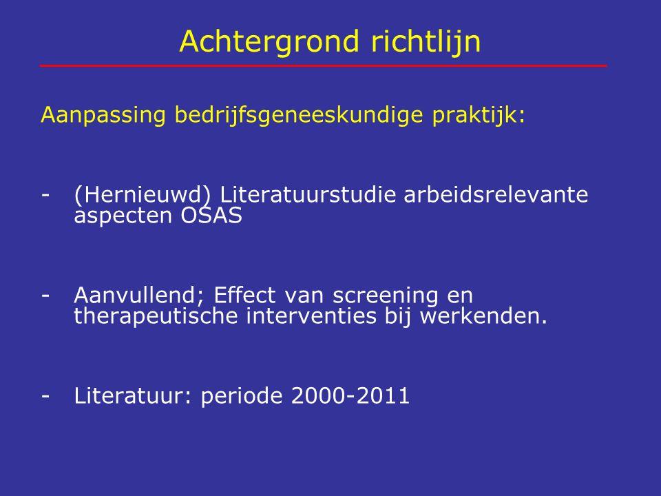 Achtergrond richtlijn Aanpassing bedrijfsgeneeskundige praktijk: -(Hernieuwd) Literatuurstudie arbeidsrelevante aspecten OSAS -Aanvullend; Effect van