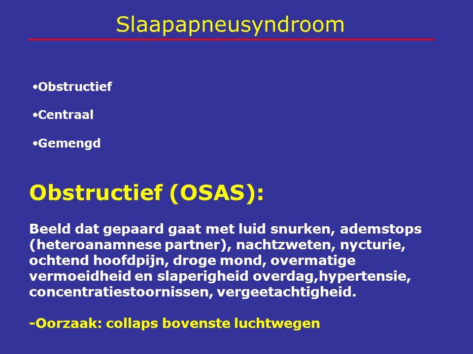 Slaapapneusyndroom Obstructief Centraal Gemengd Obstructief (OSAS): Beeld dat gepaard gaat met luid snurken, ademstops (heteroanamnese partner), na