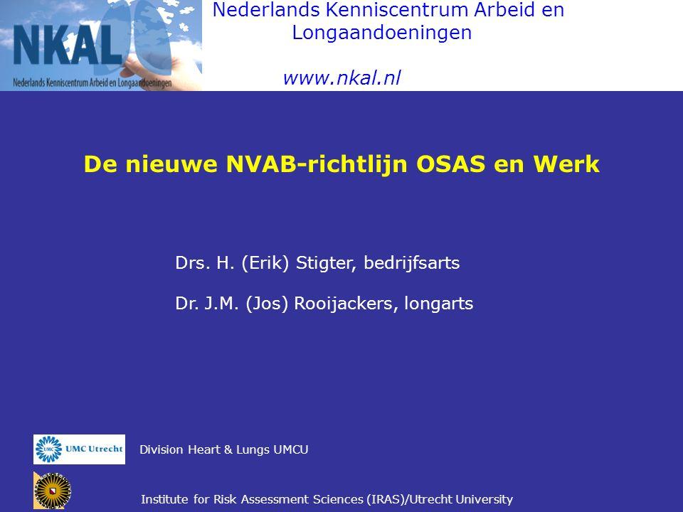 Nederlands Kenniscentrum Arbeid en Longaandoeningen www.nkal.nl De nieuwe NVAB-richtlijn OSAS en Werk Drs. H. (Erik) Stigter, bedrijfsarts Dr. J.M. (J