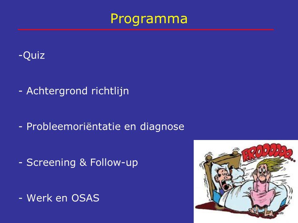 Programma -Quiz - Achtergrond richtlijn - Probleemoriëntatie en diagnose - Screening & Follow-up - Werk en OSAS