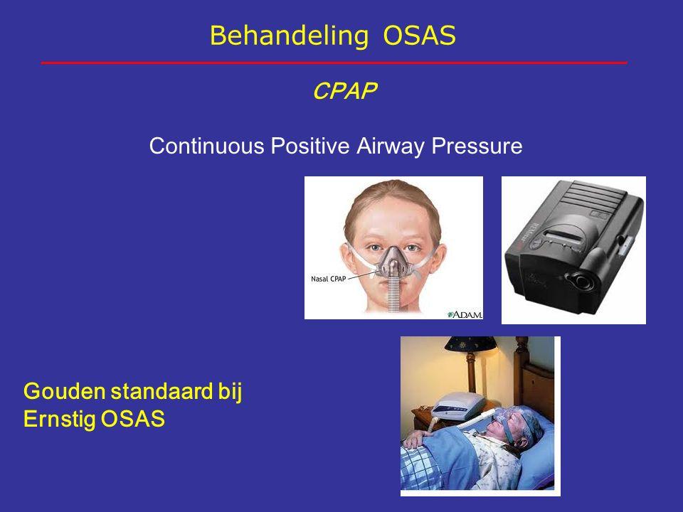 Behandeling OSAS CPAP Continuous Positive Airway Pressure Gouden standaard bij Ernstig OSAS