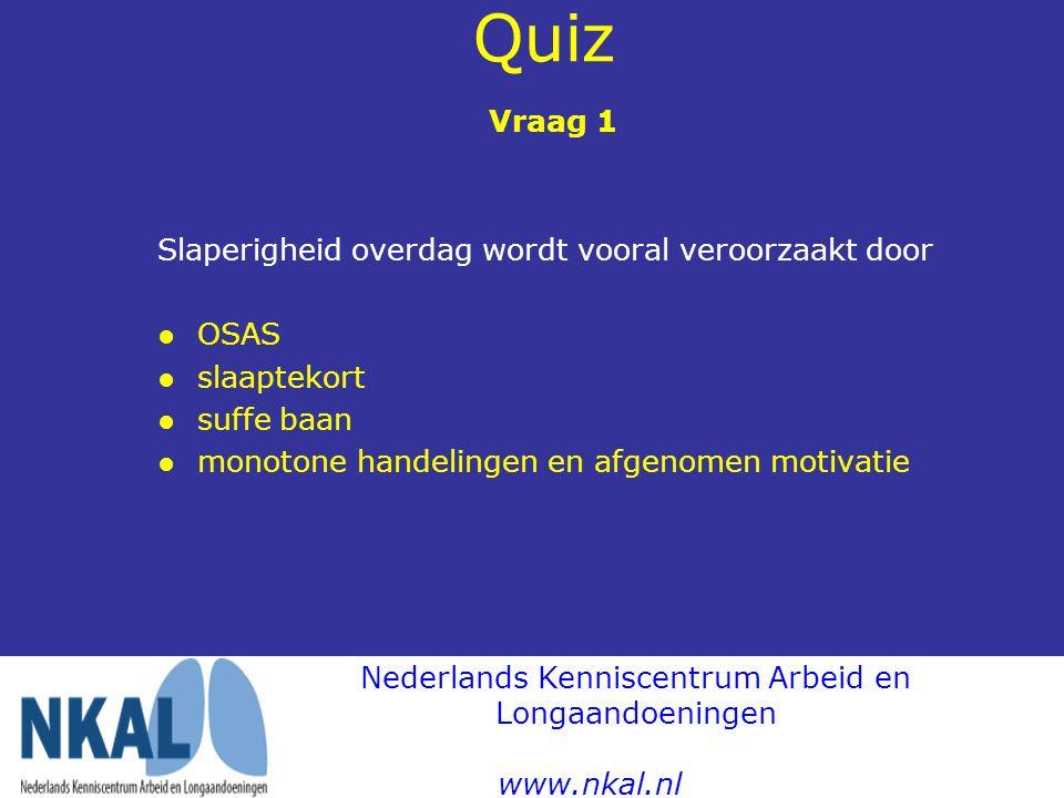 Quiz Vraag 1 Slaperigheid overdag wordt vooral veroorzaakt door ●OSAS ● slaaptekort ● suffe baan ● monotone handelingen en afgenomen motivatie Nederla