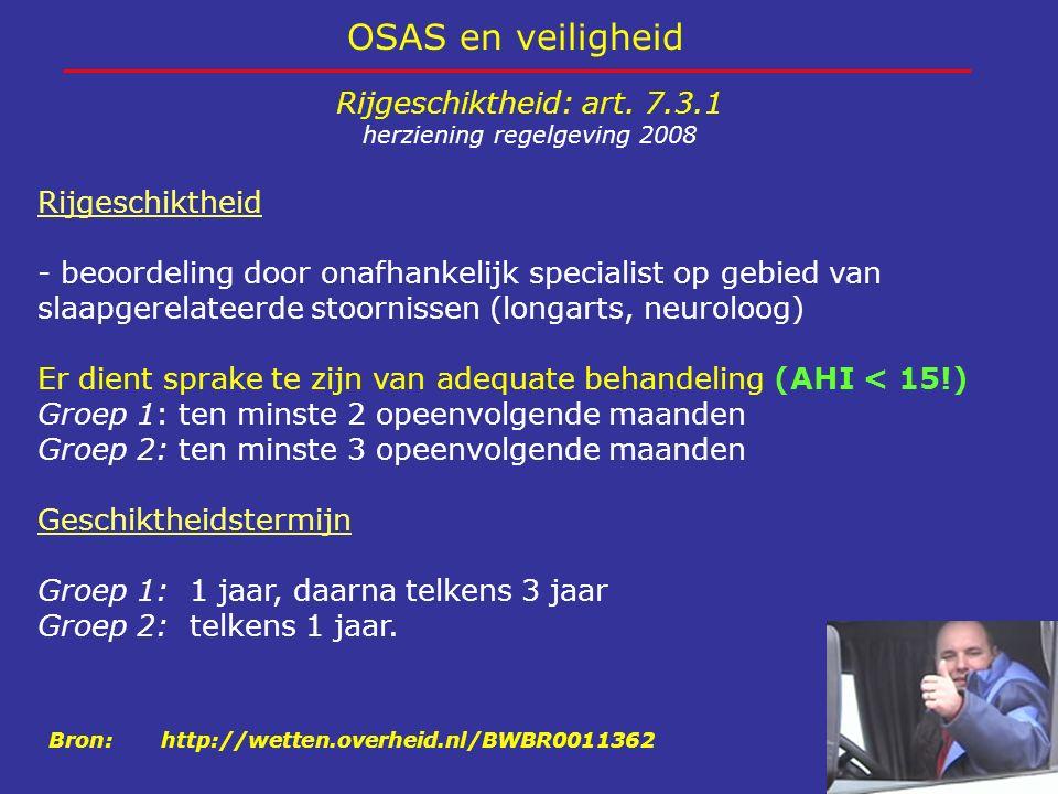 OSAS en veiligheid Rijgeschiktheid: art. 7.3.1 herziening regelgeving 2008 Rijgeschiktheid - beoordeling door onafhankelijk specialist op gebied van s