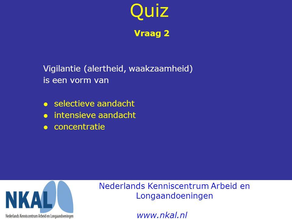 Quiz Vraag 2 Vigilantie (alertheid, waakzaamheid) is een vorm van ● selectieve aandacht ● intensieve aandacht ● concentratie Nederlands Kenniscentrum