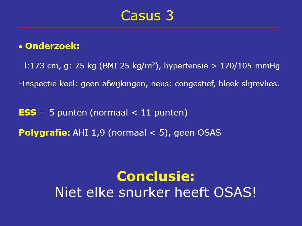 Casus 3  Onderzoek: - l:173 cm, g: 75 kg (BMI 25 kg/m 2 ), hypertensie > 170/105 mmHg -Inspectie keel: geen afwijkingen, neus: congestief, bleek slij
