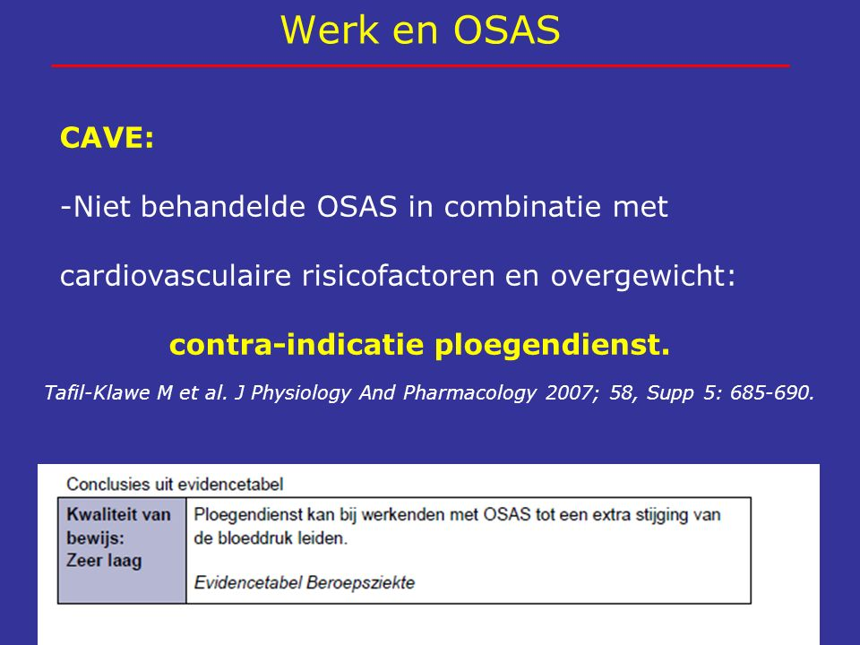 Werk en OSAS CAVE: -Niet behandelde OSAS in combinatie met cardiovasculaire risicofactoren en overgewicht: contra-indicatie ploegendienst. Tafil-Klawe